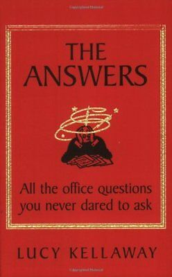 The Answers: All the office questions you never dared to ask-Lucy Kellaway