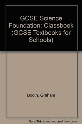 GCSE Science Foundation: Classbook (GCSE Textbooks for Schools)-Graham Booth