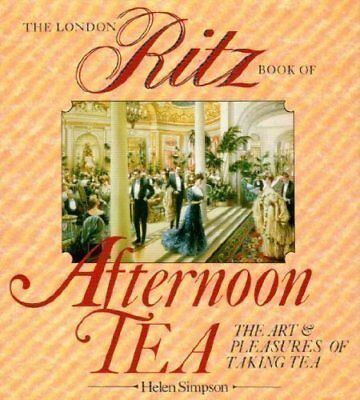 The Ritz London Book Of Afternoon Tea: The Art and Pleasures o ..9780852234228