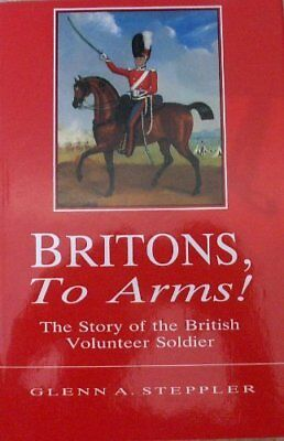 Britons, to arms! : The story of the British volunteer soldier and the volunt.