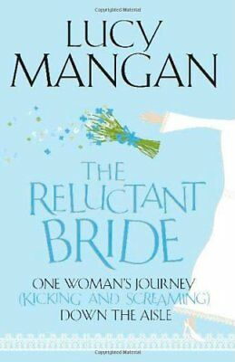 The Reluctant Bride: One Woman's Journey (Kicking and Screaming) Down the Ais.
