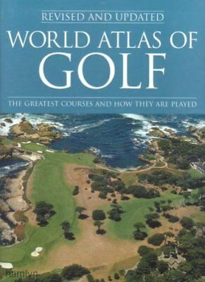 World Atlas of GOLF The Greatest Courses and how they are played-Mark Rowlinson