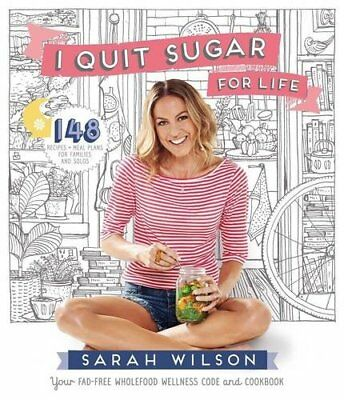 I Quit Sugar for Life: Your fad-free wholefood wellness code and cookbook-Sarah