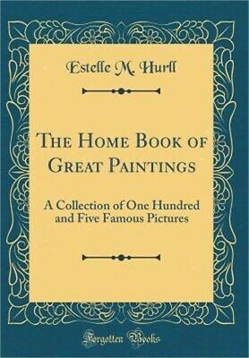 The Home Book of Great Paintings: A Collection of One Hundred and Five Famous Pi