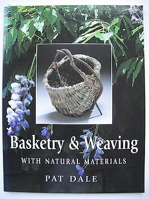 BASKETRY & WEAVING WITH NATURAL MATERIALS Written by PAT DALE