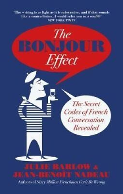 The Bonjour Effect The Secret Codes of French Conversation Reve... 9780715652190