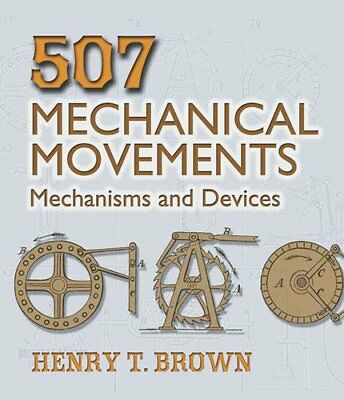 507 Mechanical Movements Mechanisms and Devices by Henry T. Brown 9780486443607