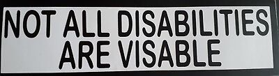 Not All DISABILITIES Are Visible vinyl Car van Sign, Disabled sticker
