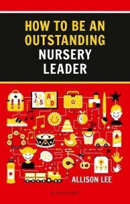 How to be an Outstanding Nursery Leader by Allison Lee 9781472952578