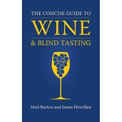The Concise Guide to Wine and Blind Tasting Burton, Neel/ Flewellen, James