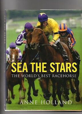 Horse Racing - Sea The Stars - The World's Best Racehorse By Anne Holland