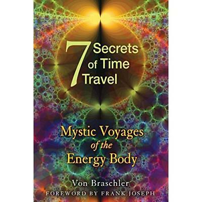 Seven Secrets of Time Travel: Mystic Voyages of the Ene - Paperback NEW Von Bras
