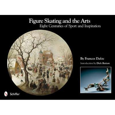 Figure Skating and the Arts: Eight Centuries of Sport a - Hardcover NEW Frances