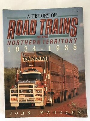 A HISTORY OF ROAD TRAINS IN THE Northern Territory 1934-1988- BOOK -JOHN MADDOCK