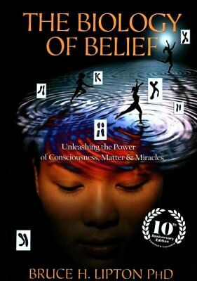 The Biology of Belief Unleashing the Power of Consciousness, Ma... 9781781805473