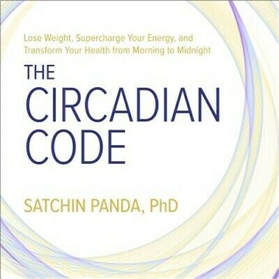 The Circadian Code: Lose Weight, Supercharge Your Energy, and Transform Your Hea