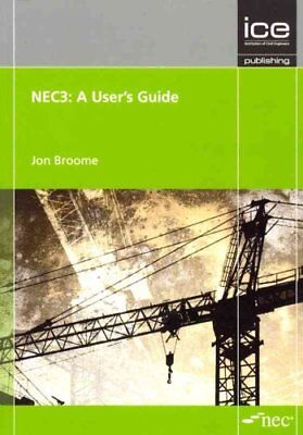 NEC3: A User's Guide Engineering and Construction Contract 9780727741097