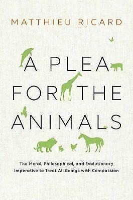 A Plea For The Animals: The Moral, Philosophical, and Evolutionary Imperative...