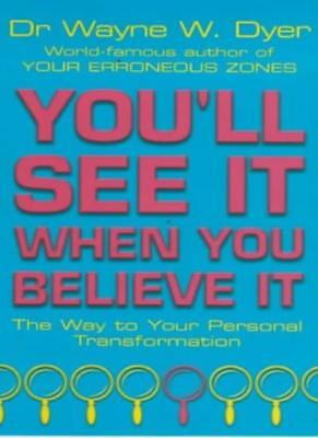 You'll See It When You Believe It (New-age)-Dr Wayne W Dyer