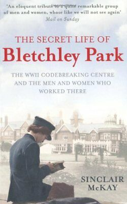 The Secret Life of Bletchley Park: The History of the Wartime  ..9781845136338