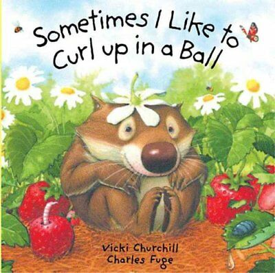 Sometimes I Like to Curl Up in a Ball by Vicki Churchill, Charles Fuge (Board...
