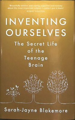 Inventing Ourselves: The Secret Life of the Adolescent Brain by Sarah-Jayne...