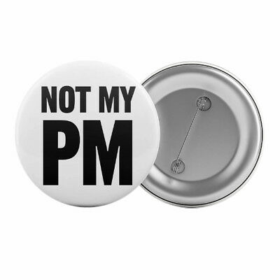 "NOT MY PM Badge 1.25"" Australian Politics Anti Liberal Government Political"