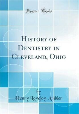 History of Dentistry in Cleveland, Ohio (Classic Reprint) (Hardback or Cased Boo