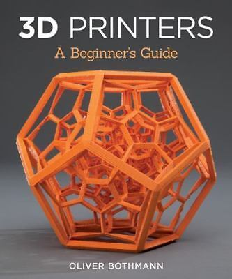 3D Printers: A Beginner's Guide [Fox Chapel Publishing] Learn the Basics of 3D P
