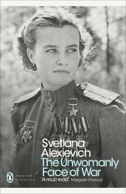 The Unwomanly Face of War by Svetlana Alexievich 9780141983530 (Paperback, 2018)