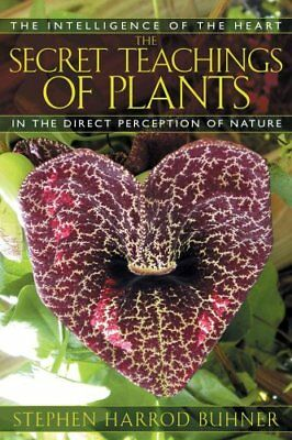 The Secret Teachings of Plants The Intelligence of the Heart in... 9781591430353