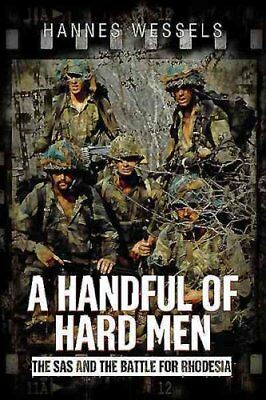 A Handful of Hard Men: The SAS and the Battle for Rhodesia by Hannes Wessels...