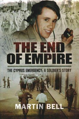 The End of Empire Cyprus: A Soldier's Story by Martin Bell 9781473848184