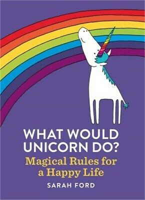 What Would Unicorn Do?: Magical Rules for a Happy Life (Paperback or Softback)