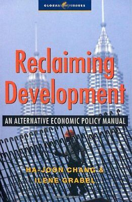 Reclaiming Development: An Alternative Economic Policy Manual (Global Issues)-H