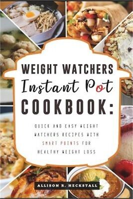 Weight Watchers Instant Pot Cookbook: Quick and Easy Weight Watchers Recipes wit