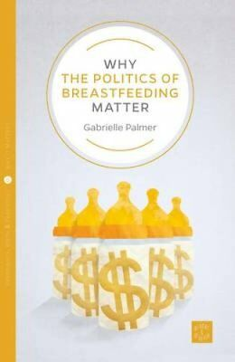 Why the Politics of Breastfeeding Matter by Gabrielle Palmer 9781780665252