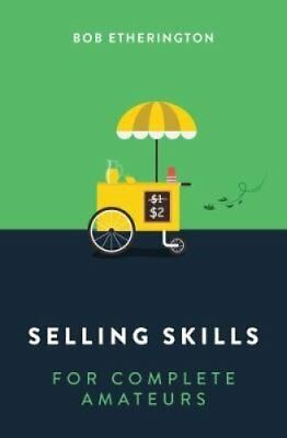Selling Skills for Complete Amateurs by Bob Etherington 9789814794718