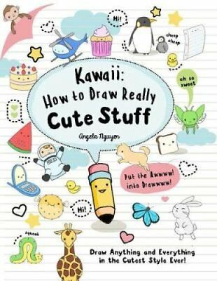 Kawaii: How to Draw Really Cute Stuff: Draw Anything and Everything in the...