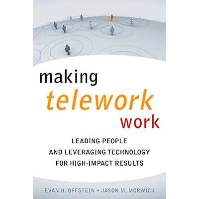 Making Telework Work: Leading People and Leveraging Tec - Hardcover NEW Offstein