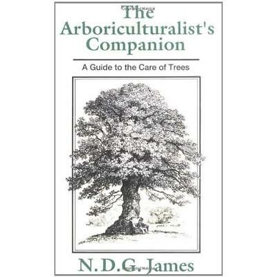 The Arboriculturalist's Companion: A Guide to the Care  - Paperback NEW James, N