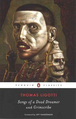 Songs of a Dead Dreamer and Grimscribe by Thomas Ligotti 9780143107767