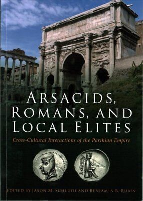 Arsacids, Romans and Local Elites: Cross-Cultural Interactions of the...