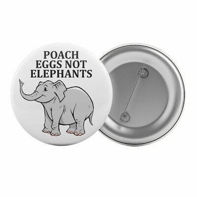 "Poach Eggs Not Elephants - Badge Button Pin 1.25"" 32mm Vegetarian Animal Rights"