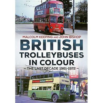 British Trolleybuses in Colour: The Last Decade: 1961-1 - Paperback NEW John Bis