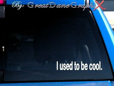 I used to be cool- Funny- Vinyl Decal -Color Choice- HIGH QUALITY