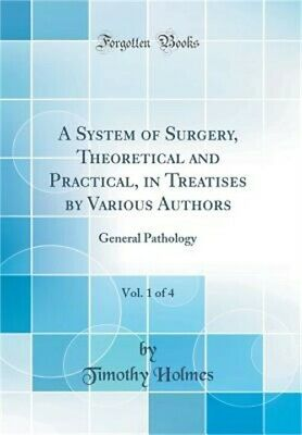 A System of Surgery, Theoretical and Practical, in Treatises by Various Authors,