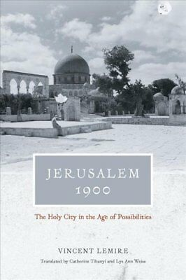 Jerusalem 1900: The Holy City in the Age of Possibilities by Vincent Lemire...