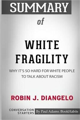 Summary of White Fragility by Robin J. Diangelo: Conversation Starters (Paperbac