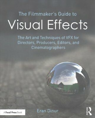 The Filmmaker's Guide to Visual Effects: The Art and Techniques of VFX for...